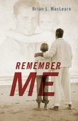 Introducing Brian L. MacLearn, author of Remember Me